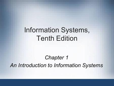 Information Systems, Tenth Edition Chapter 1 An Introduction to Information Systems.