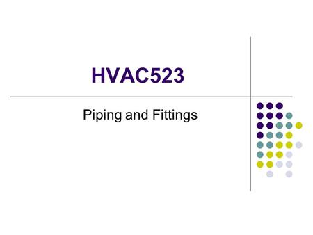 HVAC523 Piping and Fittings.