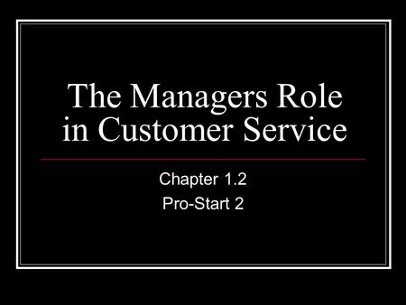 The Managers Role in Customer Service Chapter 1.2 Pro-Start 2.