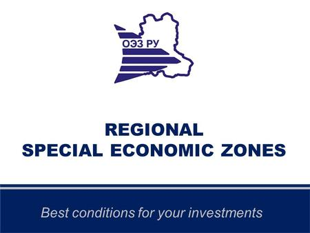REGIONAL SPECIAL ECONOMIC ZONES Best conditions for your investments.