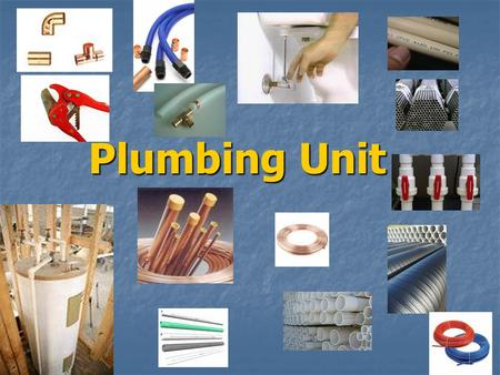 Plumbing Unit Plumbing Unit. What is a plumbing system? Plumbing includes all the piping and fixtures that provide water for drinking, cooking, bathing,