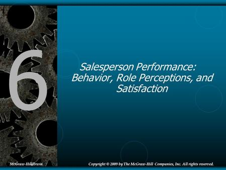 6 Salesperson Performance: Behavior, Role Perceptions, and Satisfaction McGraw-Hill/IrwinCopyright © 2009 by The McGraw-Hill Companies, Inc. All rights.