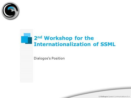 © Dialogos Speech Communications S.A. 2 nd Workshop for the Internationalization of SSML Dialogos's Position.