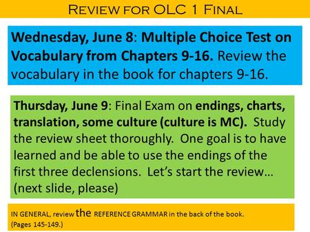 Review for OLC 1 Final Wednesday, June 8: Multiple Choice Test on Vocabulary from Chapters 9-16. Review the vocabulary in the book for chapters 9-16. Thursday,