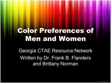 Color Preferences of Men and Women Georgia CTAE Resource Network Written by Dr. Frank B. Flanders and Brittany Norman.