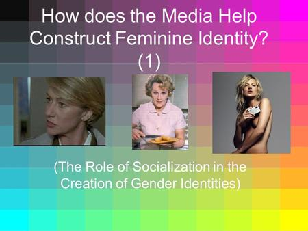 How does the Media Help Construct Feminine Identity? (1) (The Role of Socialization in the Creation of Gender Identities)