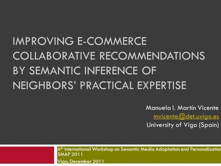 IMPROVING E-COMMERCE COLLABORATIVE RECOMMENDATIONS BY SEMANTIC INFERENCE OF NEIGHBORS' PRACTICAL EXPERTISE 6 th International Workshop on Semantic Media.