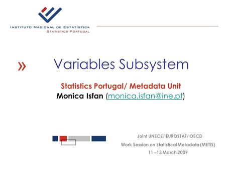 Statistics Portugal/ Metadata Unit Monica Isfan « Joint UNECE/ EUROSTAT/ OECD Work Session on Statistical Metadata.