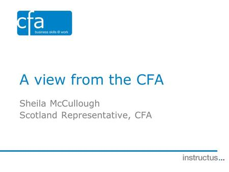 A view from the CFA Sheila McCullough Scotland Representative, CFA.