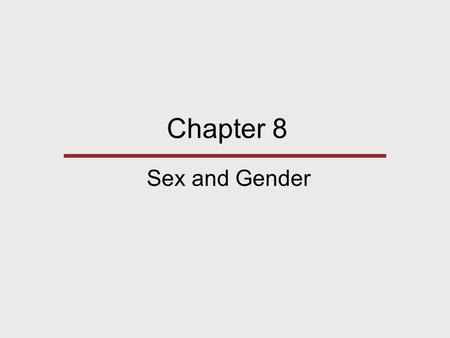 Chapter 8 Sex and Gender. Sex refers to the biological differences between male and female. Gender refers to the social classification of masculinity.