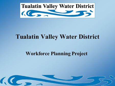 Tualatin Valley Water District Workforce Planning Project.