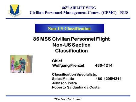 """Virtus Perdurat"" 86 TH AIRLIFT WING Civilian Personnel Management Course (CPMC) - NUS Non-US Classification 86 MSS Civilian Personnel Flight Non-US Section."