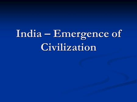 India – Emergence of Civilization. I.Location (Map of Indus River Valley)