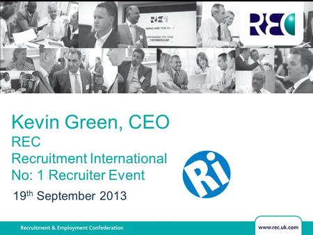 Sub heading Kevin Green, CEO REC Recruitment International No: 1 Recruiter Event 19 th September 2013.