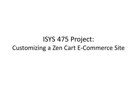 ISYS 475 Project: Customizing a Zen Cart E-Commerce Site.