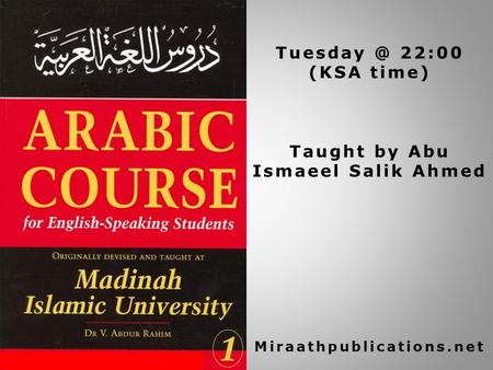 22:00 (KSA time) Taught by Abu Ismaeel Salik Ahmed Miraathpublications.net.