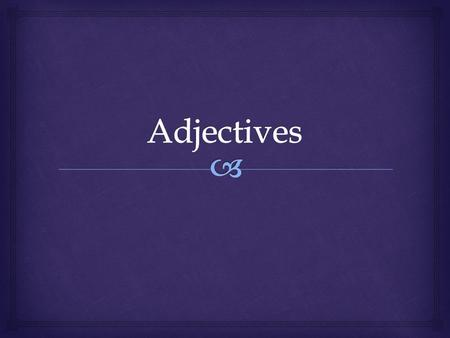   Adjectives belong to one of two groups.  1 st -2 nd declension adjectives  3 rd declension adjectives Adjectives.
