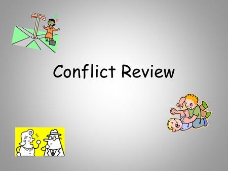 Conflict Review. Can you name all 6 types of conflict?