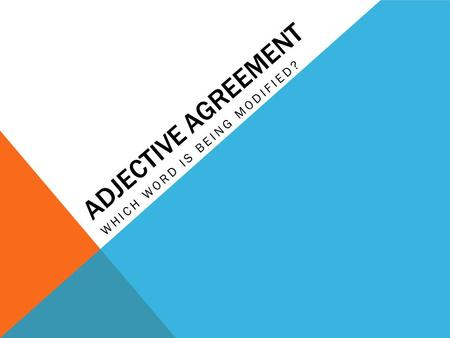 ADJECTIVE AGREEMENT WHICH WORD IS BEING MODIFIED?.