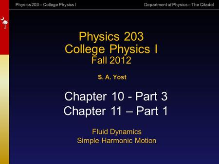 Physics 203 – College Physics I Department of Physics – The Citadel Physics 203 College Physics I Fall 2012 S. A. Yost Chapter 10 - Part 3 Chapter 11 –