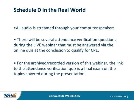 Schedule D in the Real World All audio is streamed through your computer speakers. There will be several attendance verification questions during the LIVE.