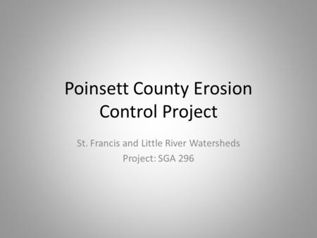 Poinsett County Erosion Control Project St. Francis and Little River Watersheds Project: SGA 296.