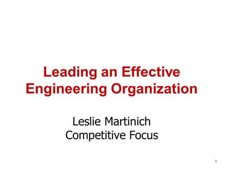1 Leading an Effective Engineering Organization Leslie Martinich Competitive Focus.