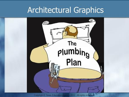 Copyright © Texas Education Agency, 2012. All rights reserved. Architectural Graphics.