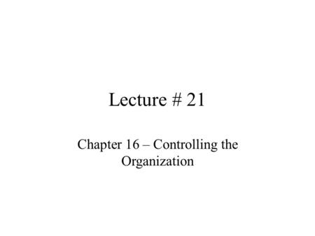 Chapter 16 – Controlling the Organization