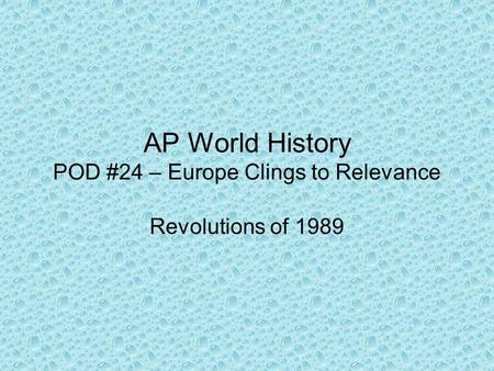 AP World History POD #24 – Europe Clings to Relevance Revolutions of 1989.
