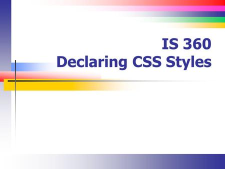 IS 360 Declaring CSS Styles. Slide 2 Introduction Learn about the three ways to declare a style Inline / embedded / external Learn about the effect of.