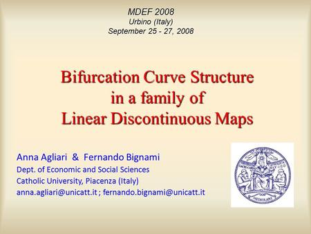 MDEF 2008 Urbino (Italy) September 25 - 27, 2008 Bifurcation Curve Structure in a family of Linear Discontinuous Maps Anna Agliari & Fernando Bignami Dept.
