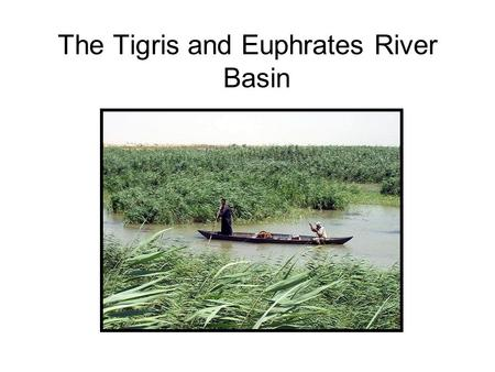 The Tigris and Euphrates River Basin. history