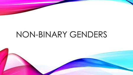 NON-BINARY GENDERS. NON-BINARY GENDER Non-binary gender is an umbrella term covering any gender identity or expression that does not fit within the gender.