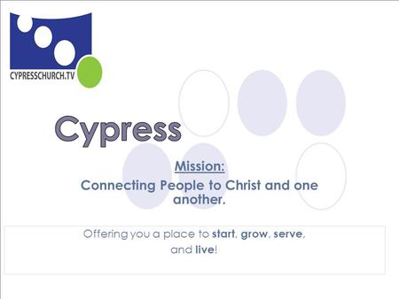 Mission: Connecting People to Christ and one another. Offering you a place to start, grow, serve, and live !