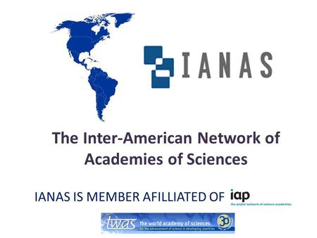 The Inter-American Network of Academies of Sciences IANAS IS MEMBER AFILLIATED OF.