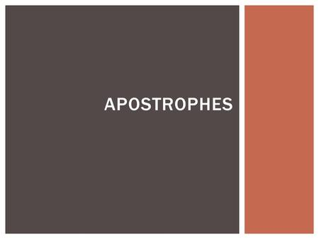 APOSTROPHES.  An apostrophe is used either to indicate possession or to mark missing letters in a word.  When it is used to indicate possession, it.