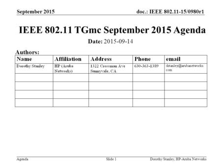 Doc.: IEEE 802.11-15/0980r1 Agenda September 2015 Dorothy Stanley, HP-Aruba NetworksSlide 1 IEEE 802.11 TGmc September 2015 Agenda Date: 2015-09-14 Authors: