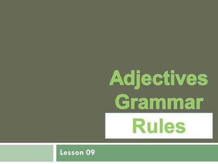 "Lesson 09. Adjectives in English come before a noun. Example: ""New car"". In Arabic an adjective comes after a noun. Example: بَيْتٌ جَدِيدٌ In Arabic."