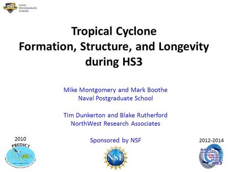 Tropical Cyclone Formation, Structure, and Longevity during HS3 Mike Montgomery and Mark Boothe Naval Postgraduate School Tim Dunkerton and Blake Rutherford.