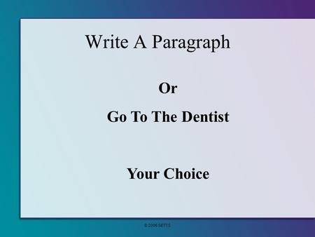 © 2006 SETTS <strong>Write</strong> A Paragraph Or Go To The Dentist Your Choice.