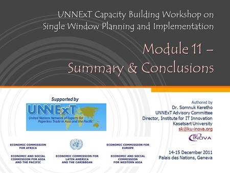 UNNExT Capacity Building Workshop on Single Window Planning and Implementation Module 11 – Summary & Conclusions Authored by Dr. Somnuk Keretho UNNExT.
