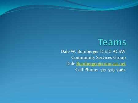 Dale W. Bomberger D.ED. ACSW Community Services Group Dale Cell Phone: 717-579-7962 1.