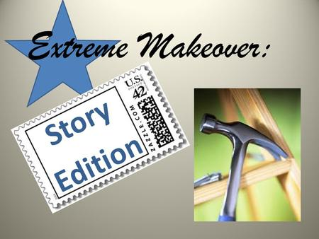 Extreme Makeover: Story Edition now… story right Your.