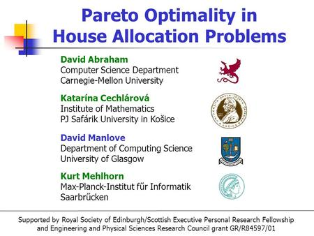 Pareto Optimality in House Allocation Problems David Manlove Department of Computing Science University of Glasgow David Abraham Computer Science Department.