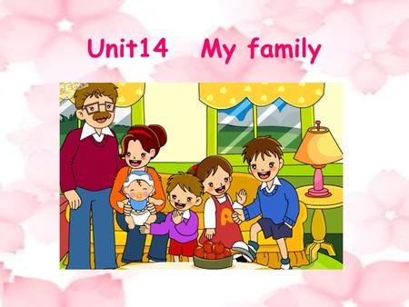 Unit14 My family. Key information : 1.What can you see in the picture ? 2. Where is the…… ? 3. Where is your ……? 4.What is he (she ) like ?