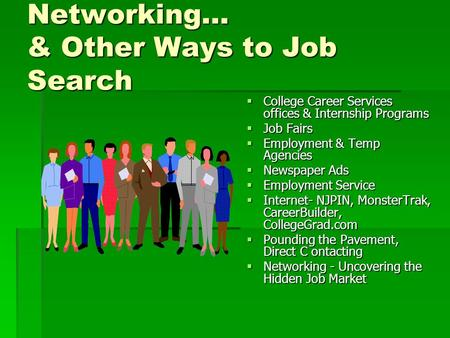 Networking… & Other Ways to Job Search  College  College Career Services offices & Internship Programs  Job  Job Fairs  Employment  Employment &