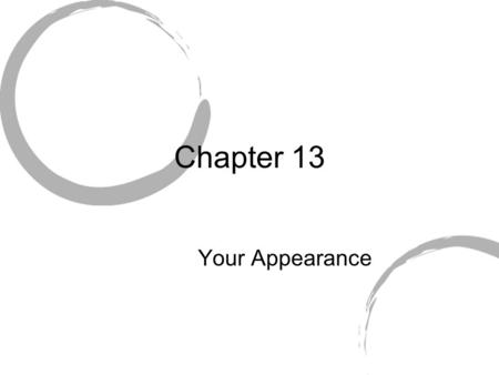Chapter 13 Your Appearance. I. Good Grooming --how you take care of yourself --clean, neat, and well dressed = good grooming.