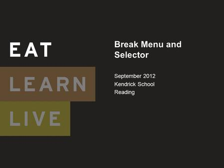 Break Menu and Selector September 2012 Kendrick School Reading.