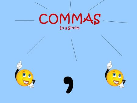 COMMAS In a Series ,.